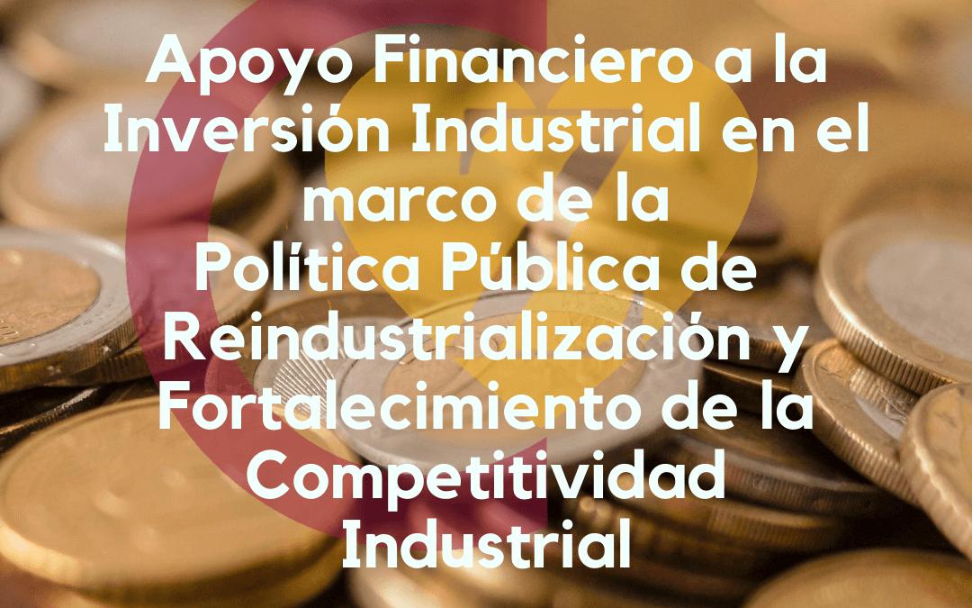 Apoyo Financiero a la Inversión industrial en el marco de la política pública de reindustrialización y fortalecimiento de la competitividad industrial