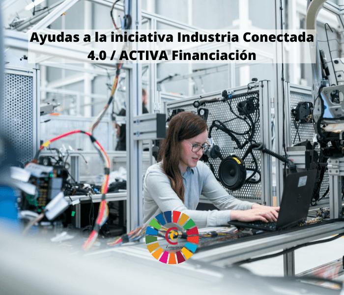 Ayudas a la iniciativa Industria Conectada 4.0 / ACTIVA Financiación