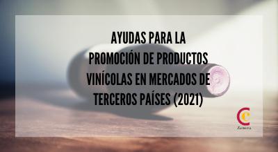Ayudas para la promoción de productos vinícolas en mercados de terceros países (2021)
