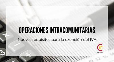 Nuevos requisitos para las exenciones al IVA intracomunitario