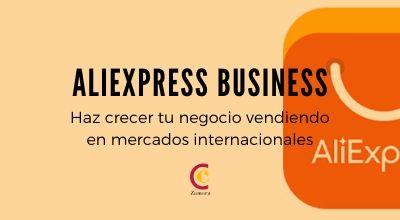 AliExpress Business: Haz crecer tu negocio vendiendo en mercados internacionales