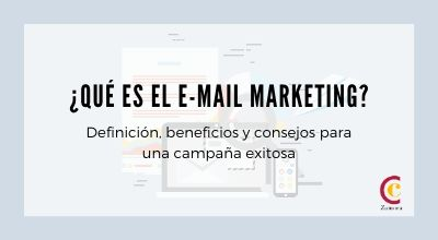 Email Marketing: Definición y beneficios para tu empresa