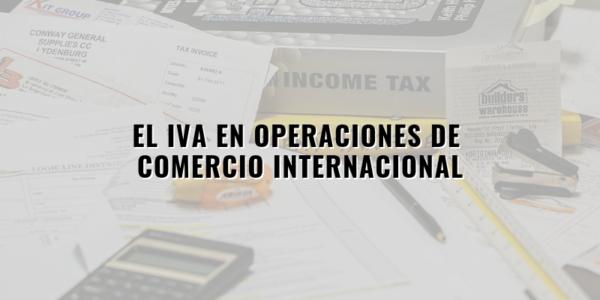 El IVA en las operaciones de Comercio Exterior