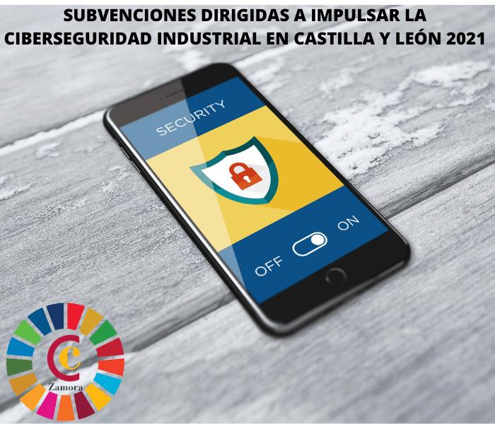 Subvenciones dirigidas a impulsar la ciberseguridad industrial en Castilla y León (2021)