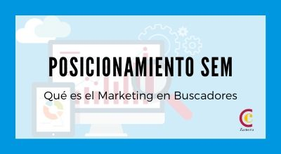 Posicionamiento SEM: Marketing en Buscadores