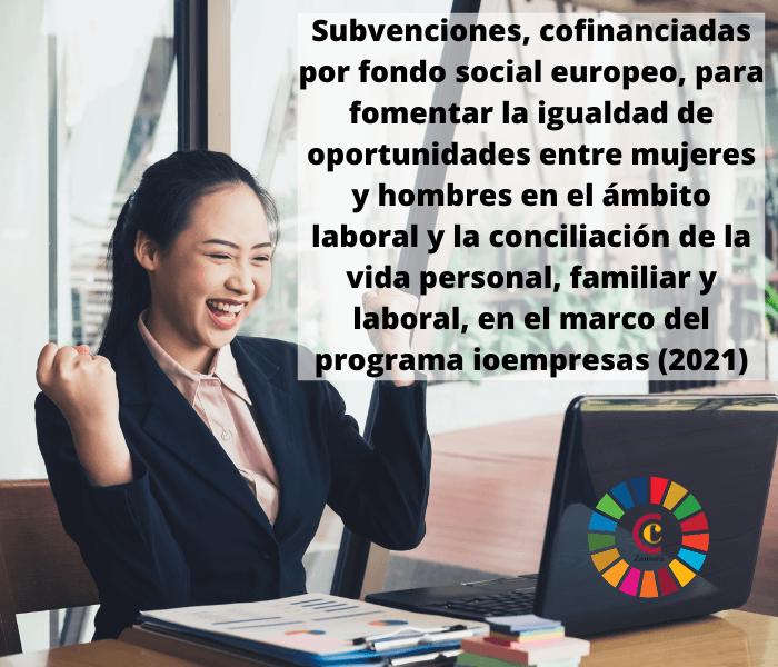 Subvenciones para fomentar la igualdad de oportunidades entre mujeres y hombres en el ámbito laboral y la conciliación de la vida personal, familiar y laboral, en el marco del programa ioempresas (2021)