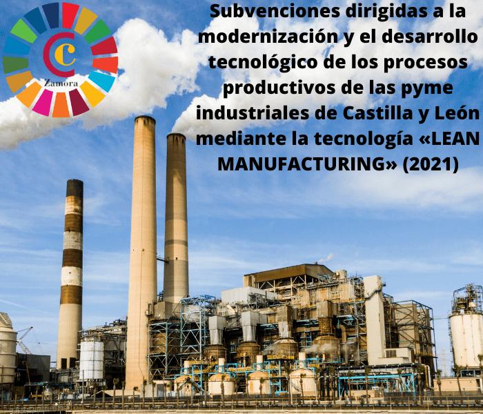 Subvenciones dirigidas a la modernización y el desarrollo tecnológico de los procesos productivos de las pyme industriales de Castilla y León mediante la tecnología «LEAN MANUFACTURING» (2021)