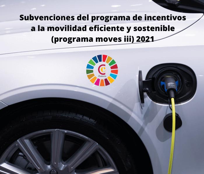 Subvenciones del programa de incentivos a la movilidad eficiente y sostenible (programa moves iii) 2021
